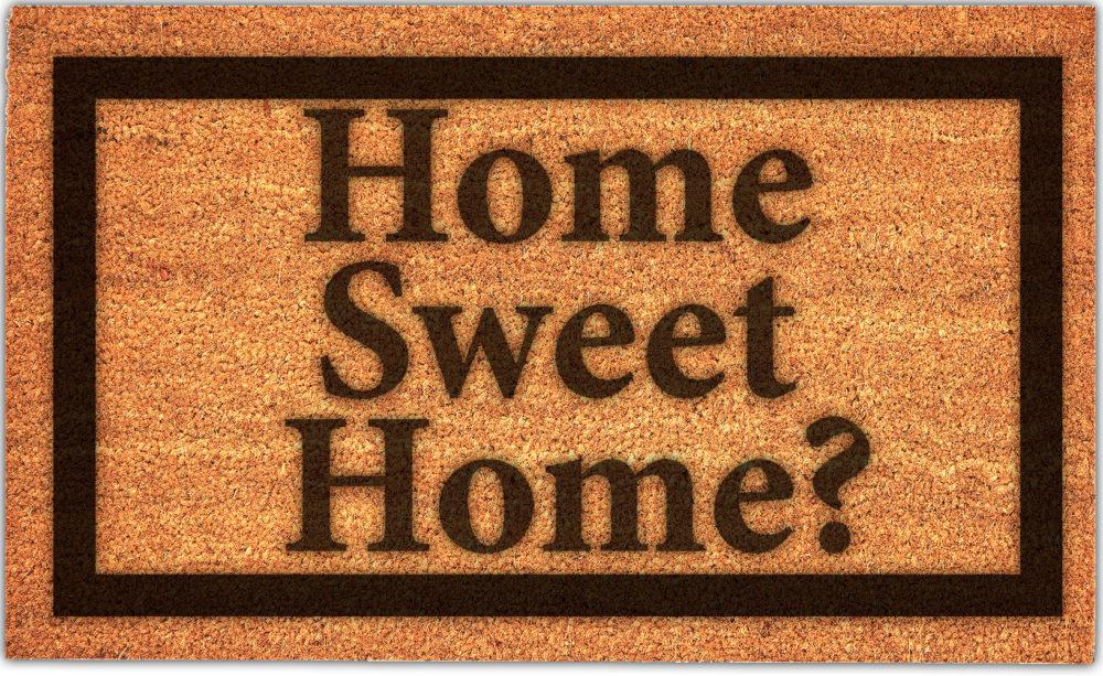 Home Sweet Home?